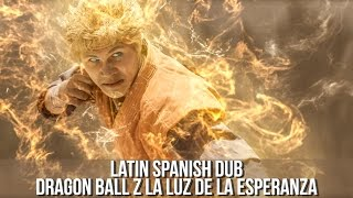 Latin Spanish Dub - Dragon Ball Z: Luz de la Esperanza