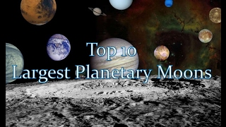 Top 10's of Planets & Moons (Largest Planetary Moons) Part 4