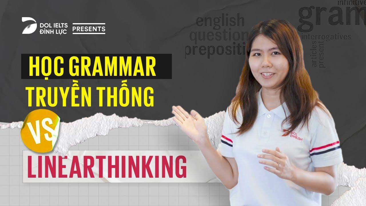 Linearthinking | Phương pháp học Ngữ pháp Tiếng Anh Tư duy hơn mà không nhàm chán