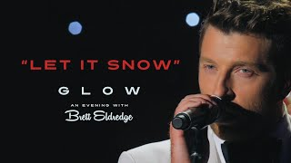 "Brett Eldredge - ""Let It Snow"" (Glow, An Evening with Brett Eldredge)"