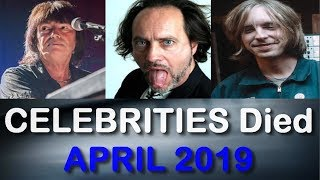 18 CELEBRITIES Who DIED Early In APRIL 2019