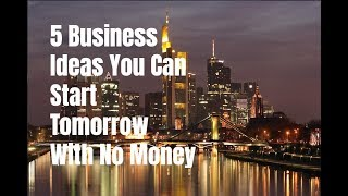5 Business Ideas You Can Start Tomorrow With No Money
