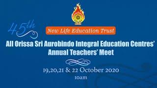 45th All Orissa Sri Aurobindo Integral Education Centres' Annual Teachers' Meet(19,20,21&22 Oct -20)