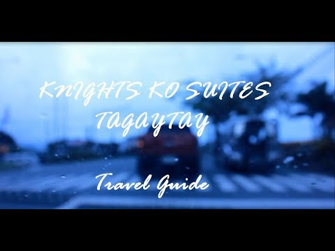 Knights Ko Suites Tagaytay Travel Guide