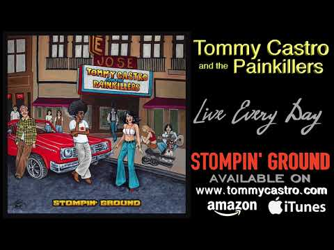 Live Every Day ● TOMMY CASTRO & the PAINKILLERS - Stompin' Ground