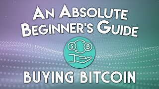 How to Buy Bitcoin: Absolute Beginner's Guide