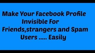 How to Make Facebook Account Invisible from Spamers and Strangers or even some of the friends