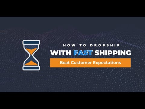 How to Dropship with Fast-Shipping and Beat Customer Expectations