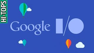 Что показали на Google I/O 2017. Топ новинок с конференции разработчиков. | HI-TOPS.