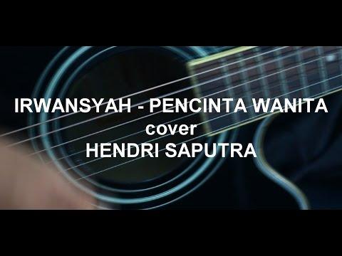 IRWANSYAH - PECINTA WANITA ( HENDRI SAPUTRA COVER )
