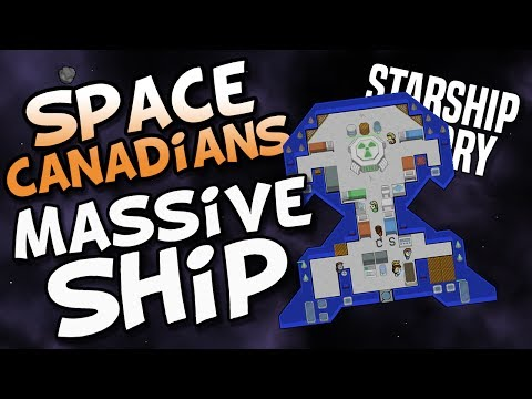 SPACE CANADIANS MASSIVE SHIP! ep 03 - Starship Theory - build, explore, manage your crew!