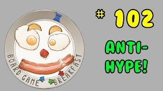 Board Game Breakfast: Episode 102 - Anti Hype