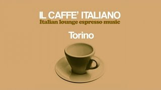 Top Lounge Chill Out Music - Il caffè italiano: Torino ( Relaxing Bar Espresso Music )