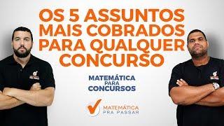 MATEMÁTICA PARA CONCURSOS : 5 ASSUNTOS MAIS COBRADOS EM  QUALQUER PROVA DE MATEMATICA