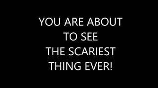 SCARIEST THING EVER!