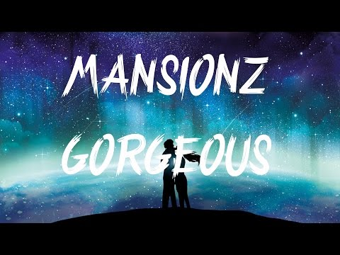 Mansionz - Gorgeous (Lyrics / Lyric Video)