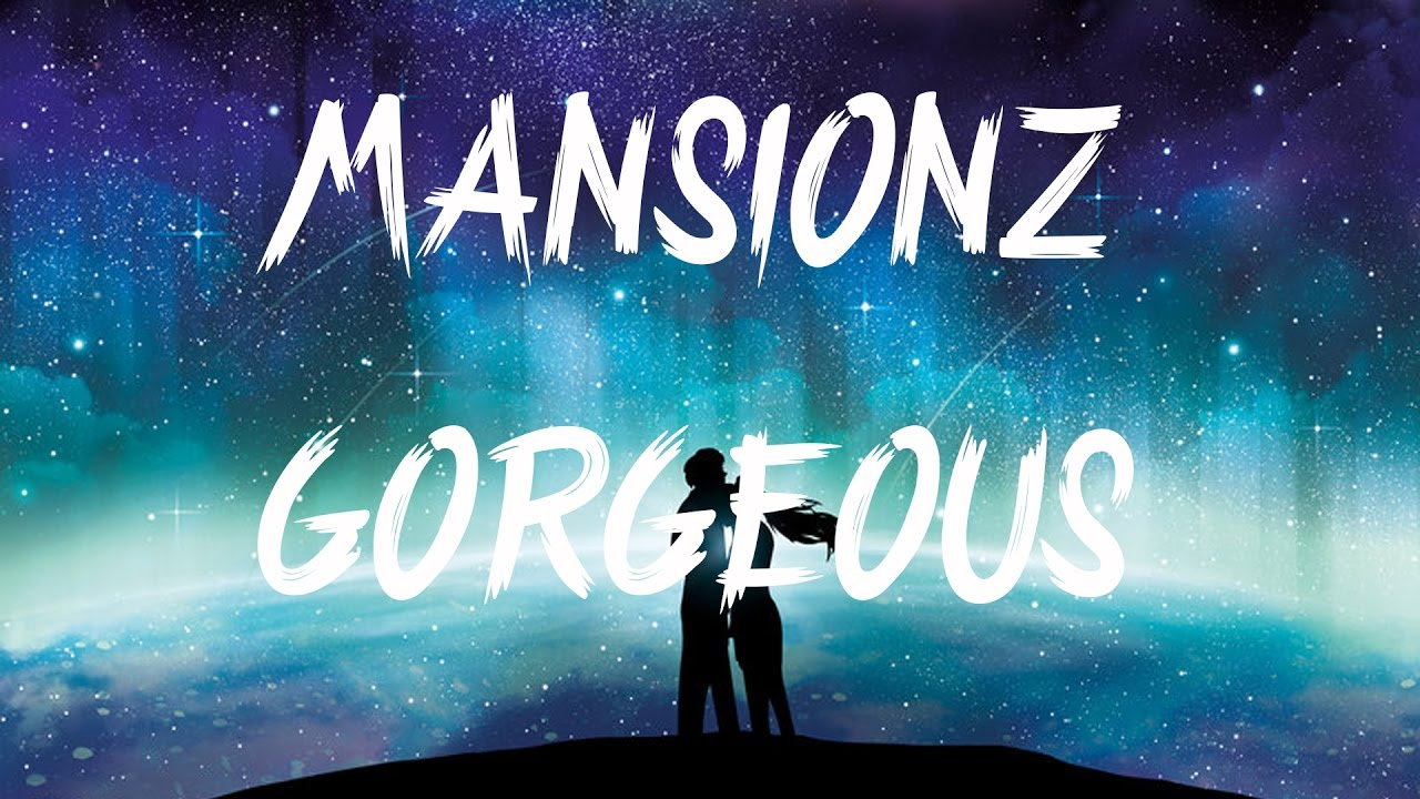 Mansionz   Gorgeous Lyrics / Lyric Video