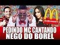 PEDINDO MC DONALDS CANTANDO VOCÊ PARTIU MEU CORAÇÃO - Nego do Borel ft. Anitta, Wesley Safadão