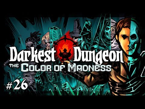 Let's Play Darkest Dungeon - The Color of Madness: Spoil - Episode 26