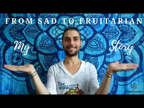 FROM SAD TO FRUITARIAN - My Story