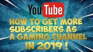 How to get more Subscribers as a Gaming Channel in 2019   Tips and Tricks to Grow A Gaming Channel