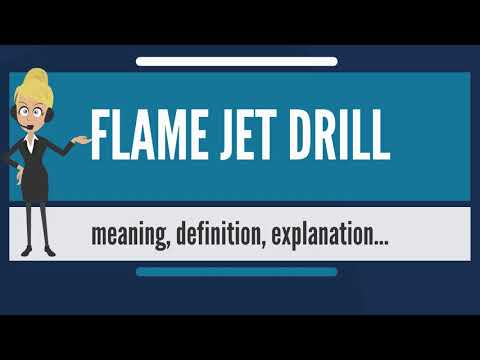 What is FLAME JET DRILL? What does FLAME JET DRILL mean? FLAME JET DRILL  meaning & explanation
