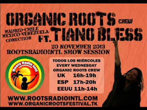 Organic Roots ft. Tiano Bless - RootsRadioInternational Session. November 20th 2013