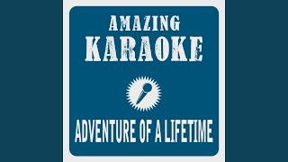 Adventure of a Lifetime (Karaoke Version) (Originally Performed By Coldplay)