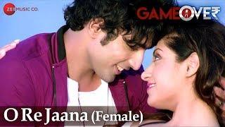 o re jaana female   game over   gurleen chopra prasad shikhre   palak muchhal mohammed irfan