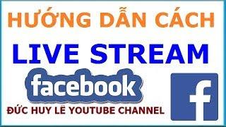 Hướng dẫn Live stream trên Facebook từ video có sẵn