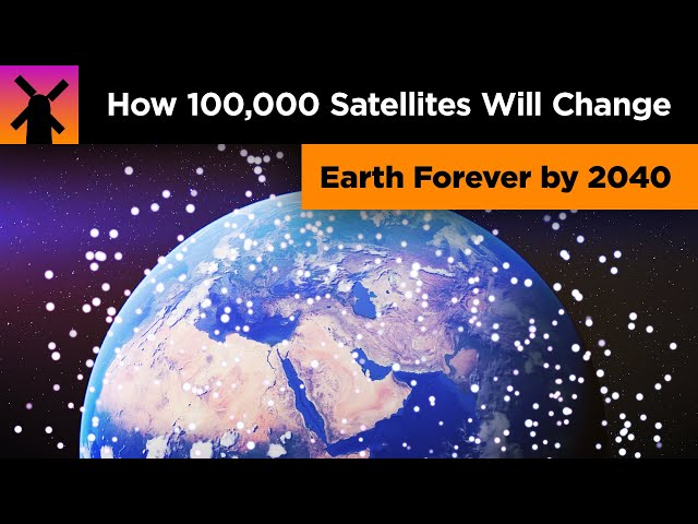 How 100,000 Satellites Will Change Earth Forever by 2040