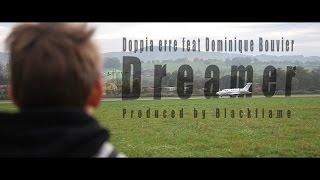 Doppia Erre ft. Dominique Bouvier ? Dreamer Lifetime ? [ official HD Video ]