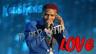 Konshens - To Her With Love [ They Say ] Lyrics [ In Transit Riddim ] July 2013