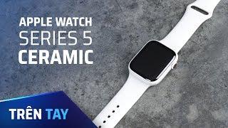 Mở hộp Apple Watch Series 5 bản gốm (Ceramic)