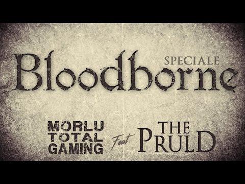 SPECIALE BLOODBORNE ! - MORLU TOTAL GAMING & THE PRULD