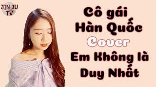 Cô gái Hàn Quốc cover Em Không Là Duy Nhất