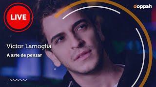 LIVE - Victor Lamoglia  (A arte de pensar)   Ooppah PLAY