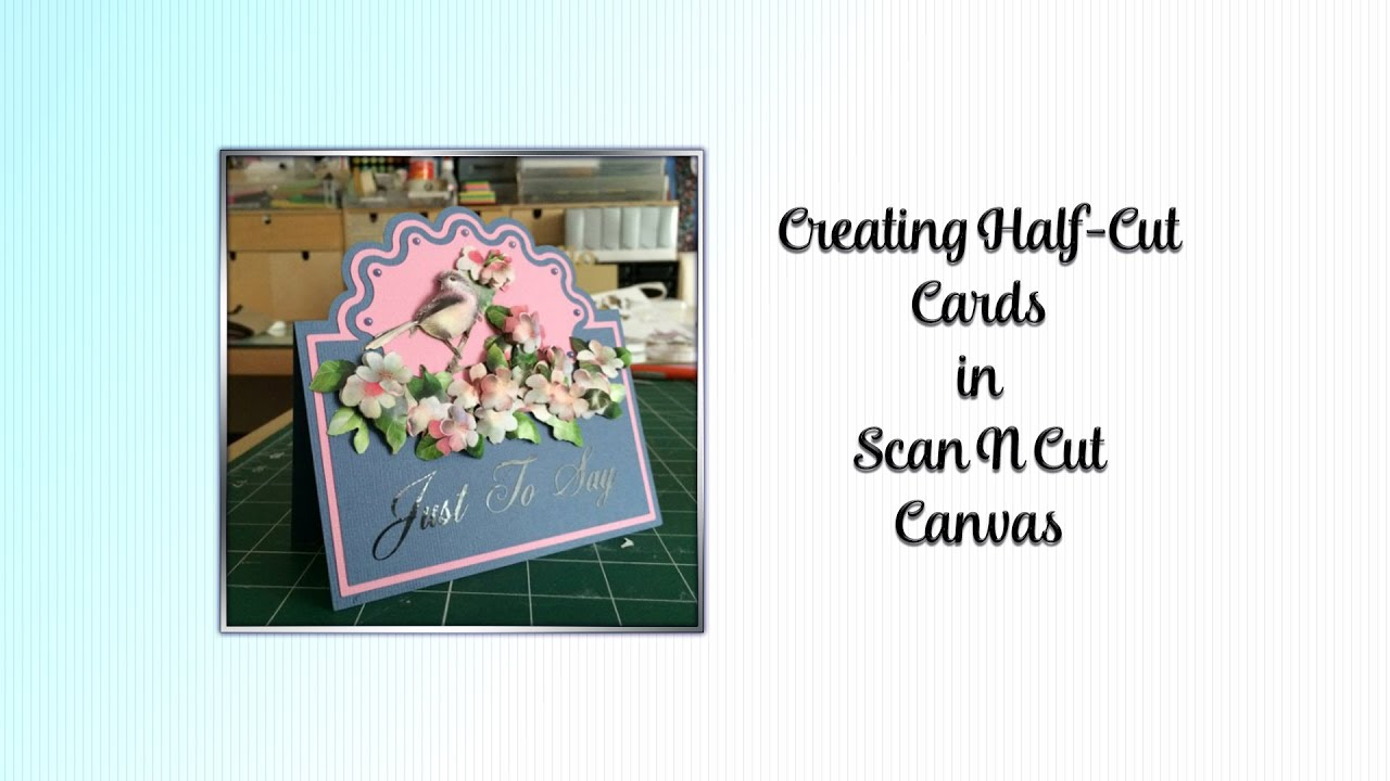 Creating Half Cut Cards Using Brother Scan N Cut Canvas