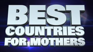 10 best countries to be a Mother 2015