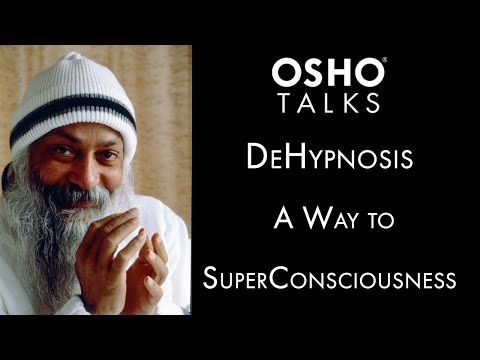 OSHO: DeHypnosis - A Way to SuperConsciousness