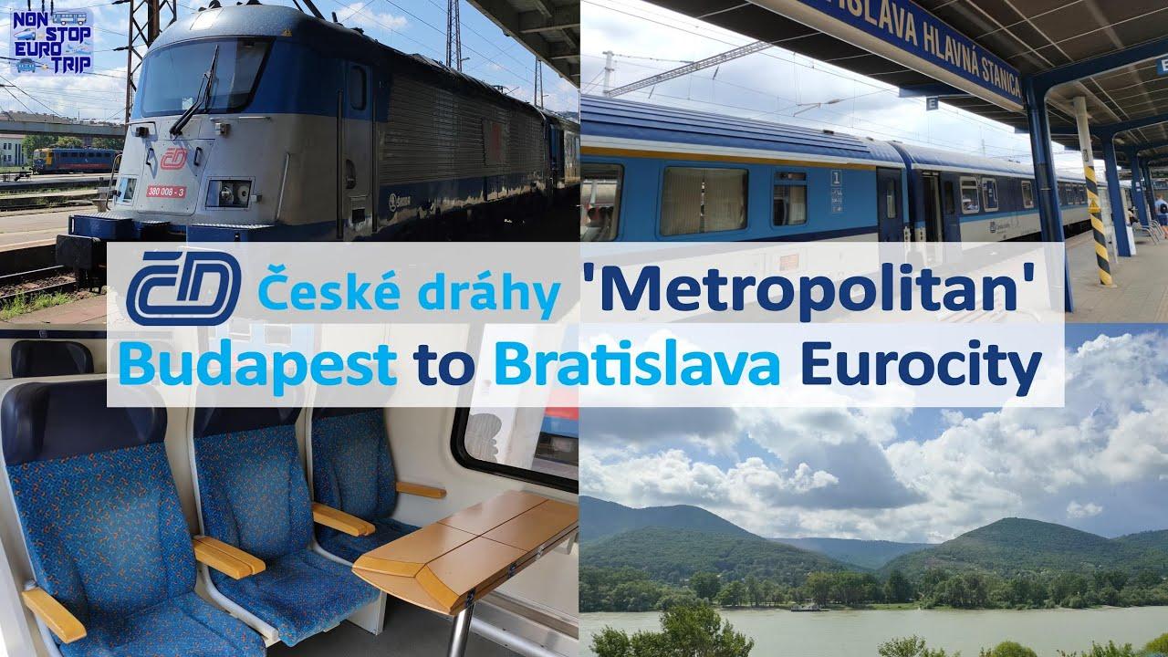 METROPOLITAN: BUDAPEST TO BRATISLAVA / ČESKÉ DRÁHY EUROCITY REVIEW / INTERNATIONAL TRAIN TRIP REPORT