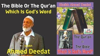 The Qur'an Or The Bible? Which Is God's Word? - Sheikh Ahmed Deedat