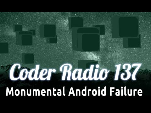 Monumental Android Failure | Coder Radio 137