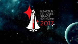 #DPSS17 The Dawn of Private Space Science Symposium 2017
