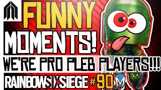 RAINBOW SIX SIEGE FUNNY MOMENTS #90 - Pro Pleb Players, Pro League Funny Moments, Weird Glitches!