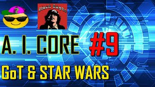 AI CORE #9 Ft BLACK ANGUS REVIEWS Game Of Thrones & Star Wars
