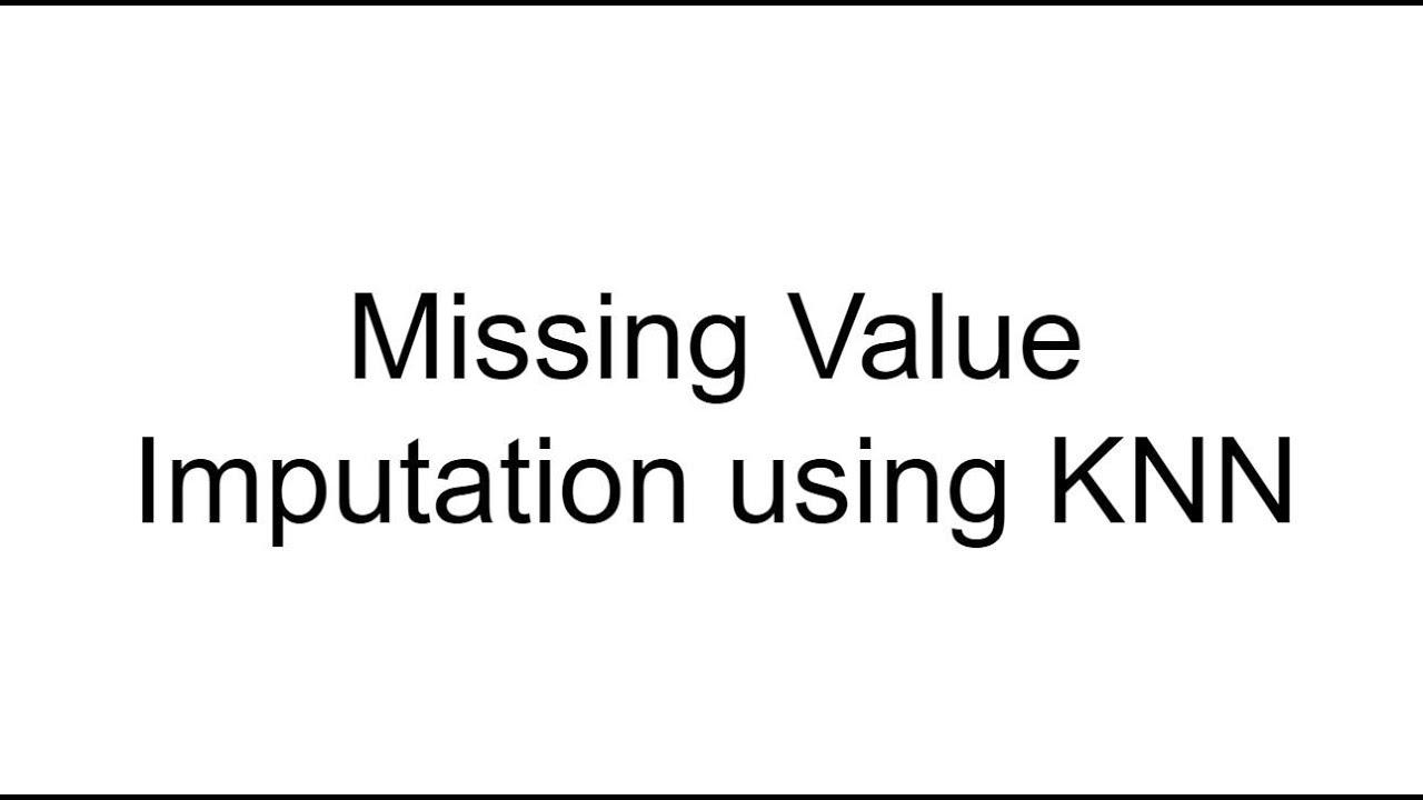 Missing Value Imputation using KNN