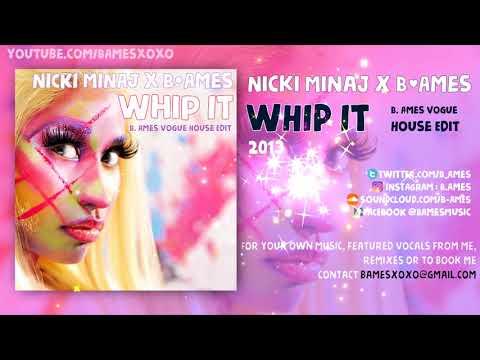 Whip It (B. Ames Vogue House Edit) - Nicki Minaj (2013)