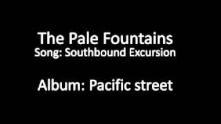 The Pale Fountains - Southbound Excursion