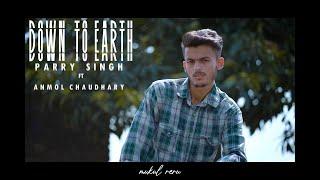 Down To Earth | Parry Singh ft Anmol Chaudhary |Mukul Reru | New Hit Punjabi Song